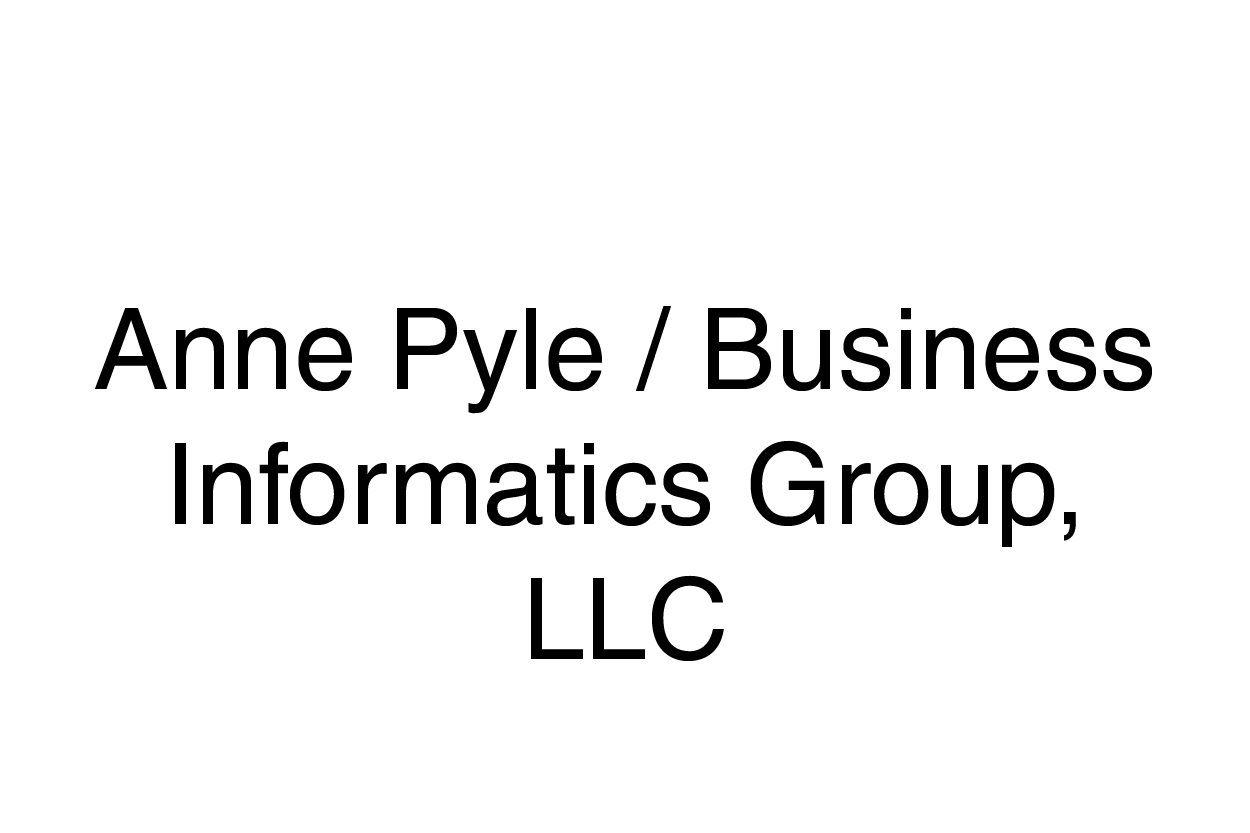 Anne Pyle / Business Informatics Group, LLC